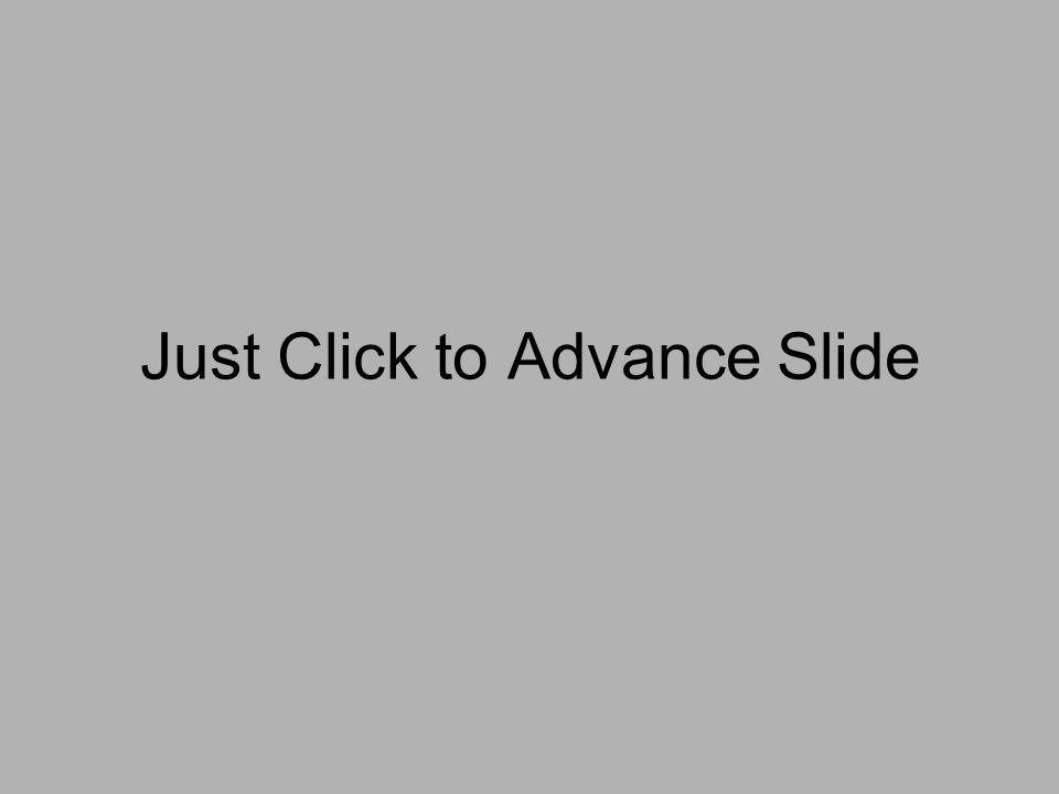 Just Click to Advance Slide