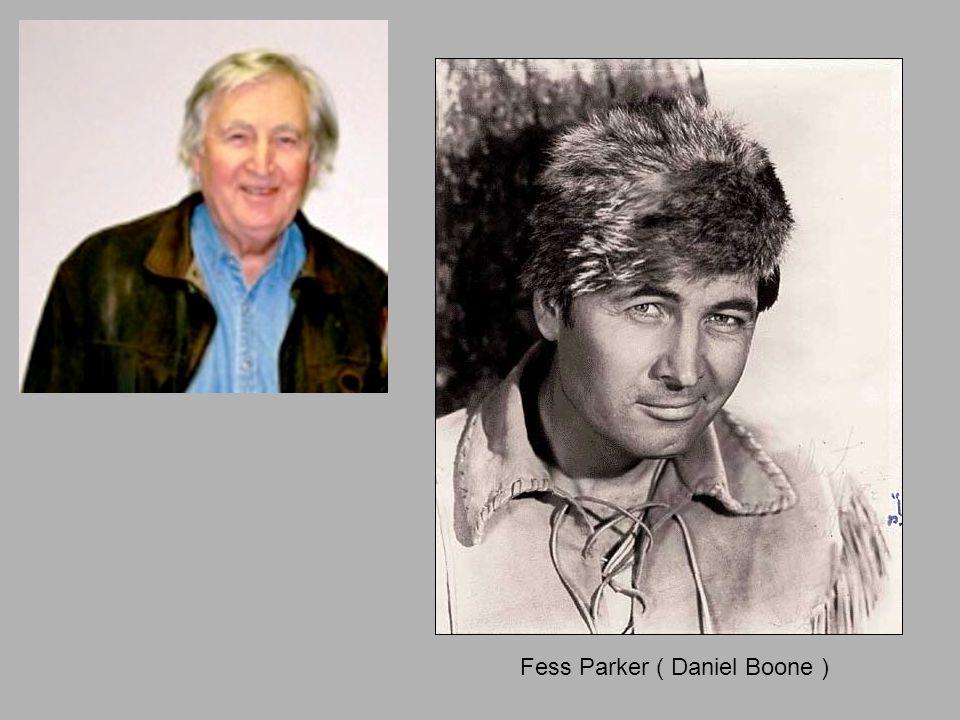 Fess Parker ( Daniel Boone )