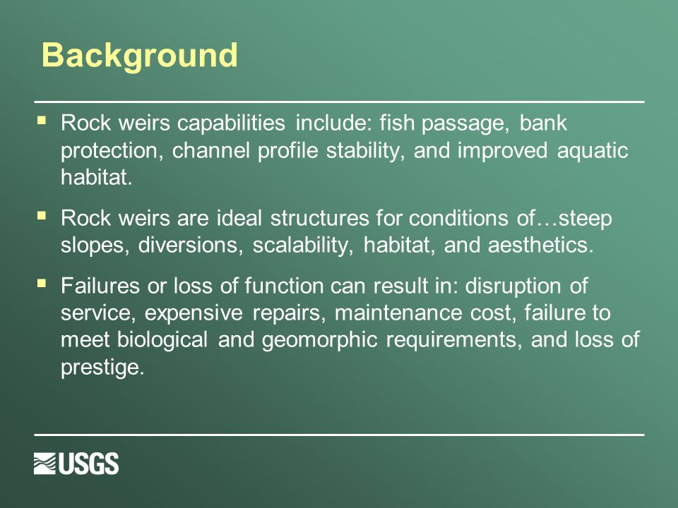 Background  Rock weirs capabilities include: fish passage, bank protection, channel profile stability, and improved aquatic habitat.