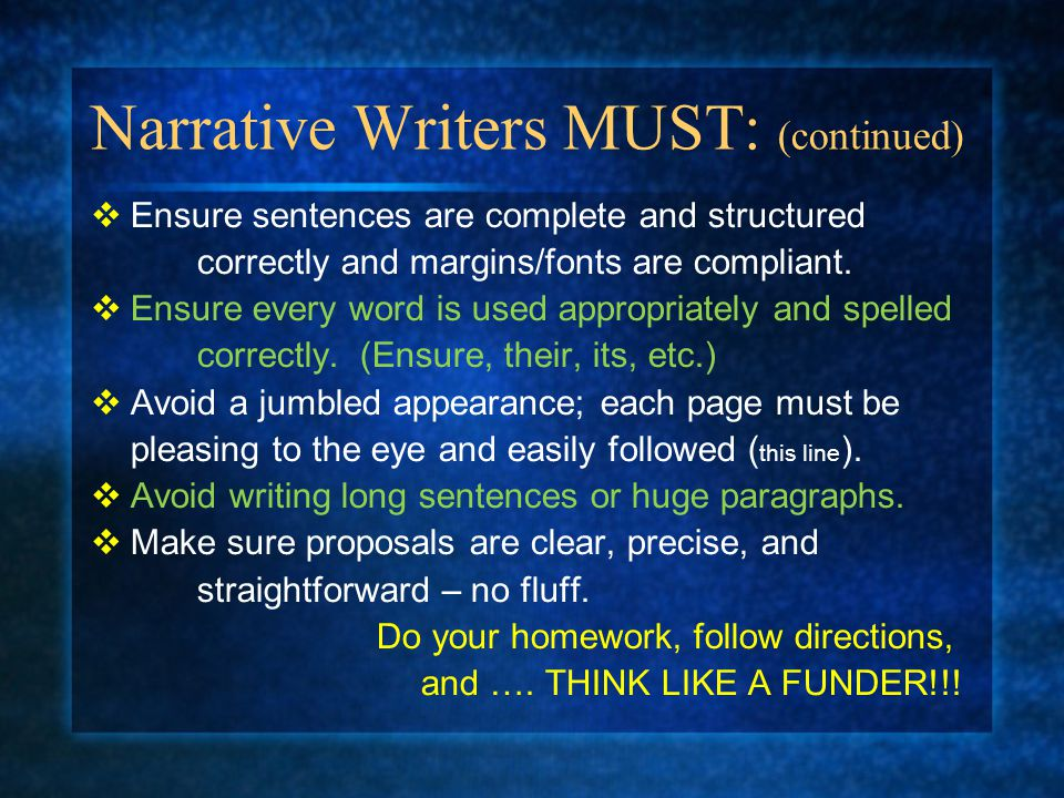 Narrative Writers MUST: (continued)  Ensure sentences are complete and structured correctly and margins/fonts are compliant.