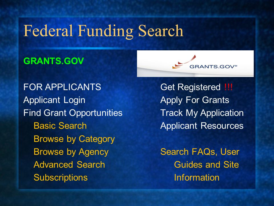 Federal Funding Search GRANTS.GOV FOR APPLICANTSGet Registered !!.