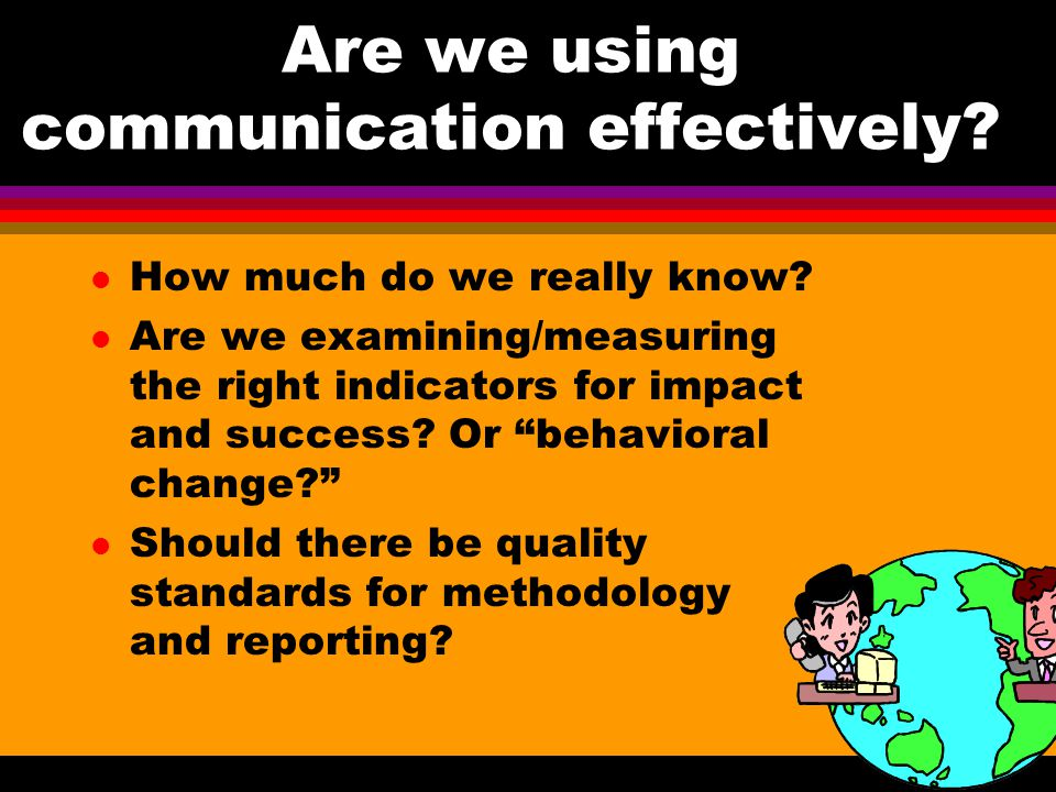 Are we using communication effectively. l How much do we really know.