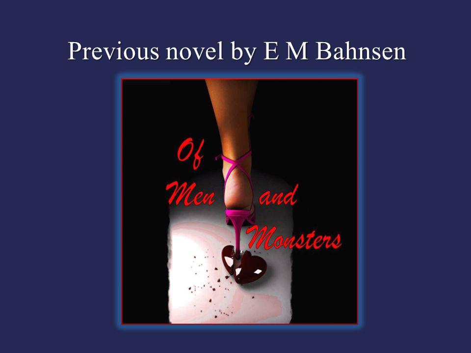Previous novel by E M Bahnsen