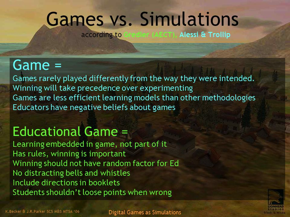 K.Becker & J.R.Parker SCS M&S MTSA '06 Digital Games as Simulations Games vs.