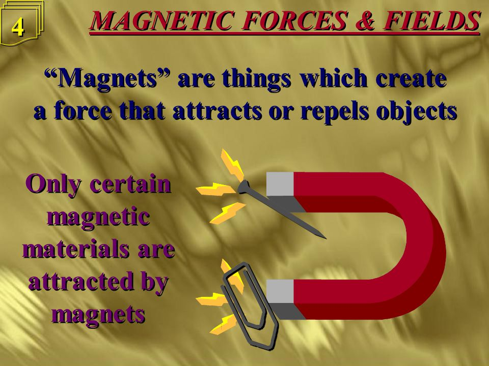 3 3 Magnets are things which create a force that attracts or repels objects Magnets are things which create a force that attracts or repels objects