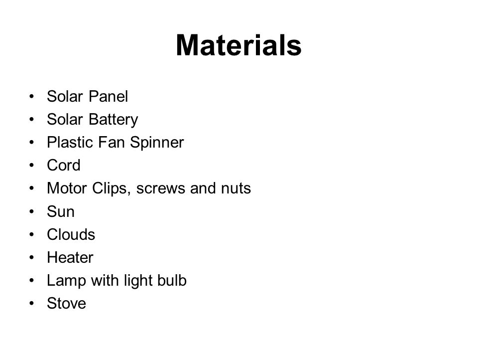 Materials Solar Panel Solar Battery Plastic Fan Spinner Cord Motor Clips, screws and nuts Sun Clouds Heater Lamp with light bulb Stove