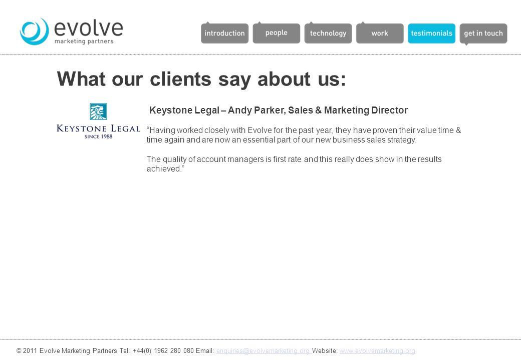 "What our clients say about us: Keystone Legal – Andy Parker, Sales & Marketing Director ""Having worked closely with Evolve for the past year, they hav"