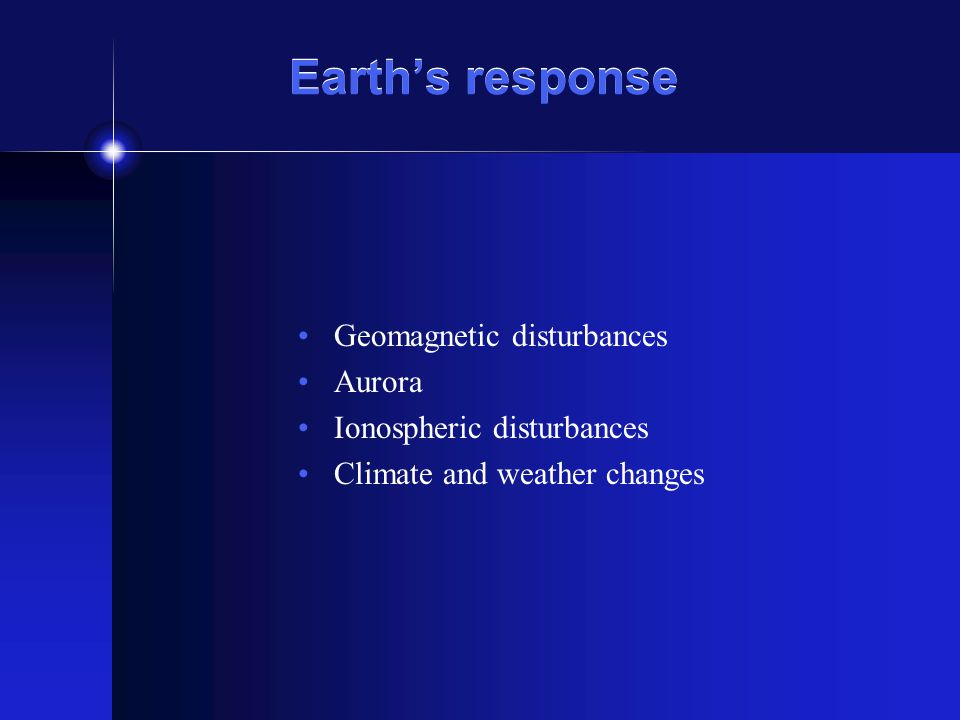 Earth's response Geomagnetic disturbances Aurora Ionospheric disturbances Climate and weather changes