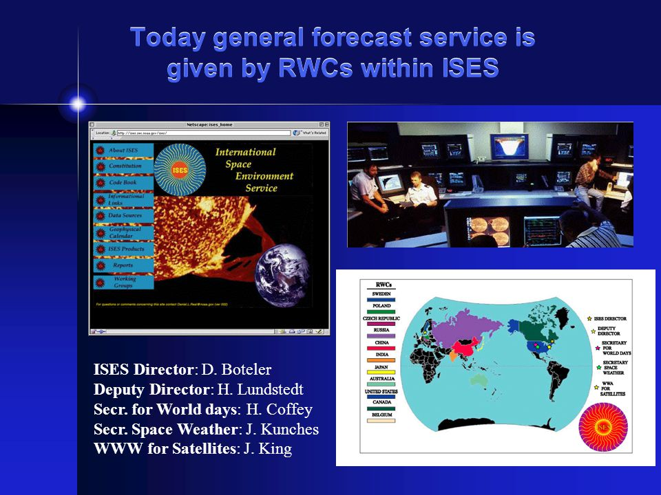 Today general forecast service is given by RWCs within ISES ISES Director: D.