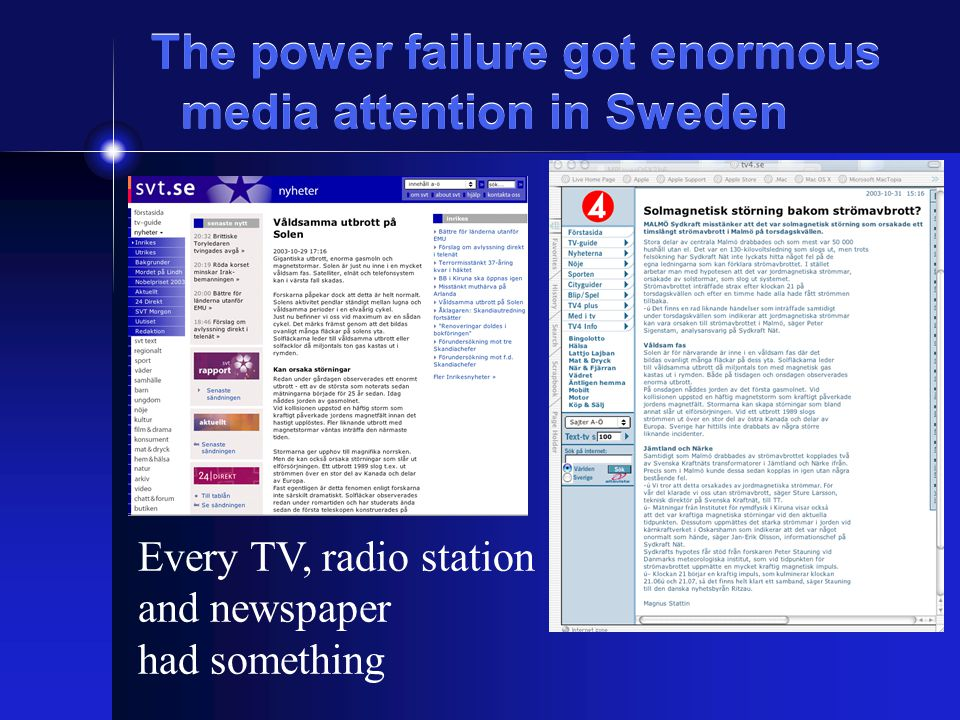 The power failure got enormous media attention in Sweden Every TV, radio station and newspaper had something