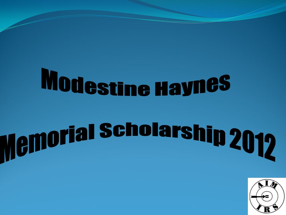 TESTIMONIAL The Modestine Haynes Scholarship helped me greatly because I didn t have the funds to attend school prior to receiving the scholarship in 2007, this is my second time receiving the funding.