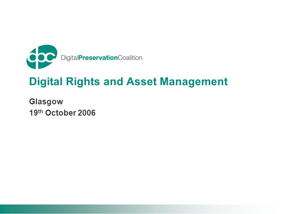 Digital Rights and Asset Management Glasgow 19 th October 2006