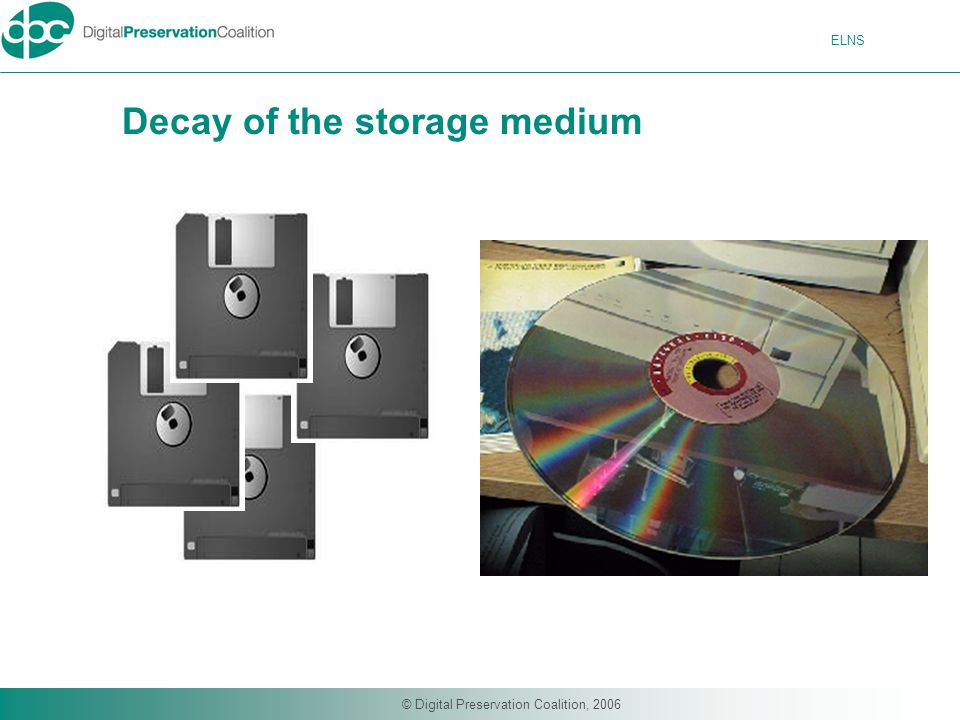 ELNS © Digital Preservation Coalition, 2006 Decay of the storage medium