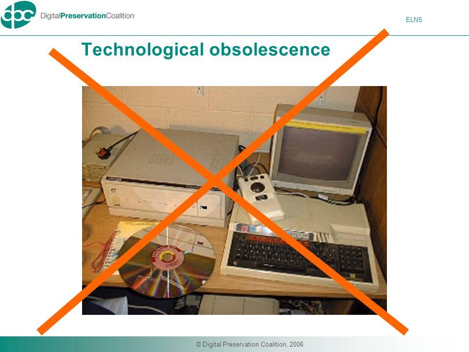 ELNS © Digital Preservation Coalition, 2006 Technological obsolescence
