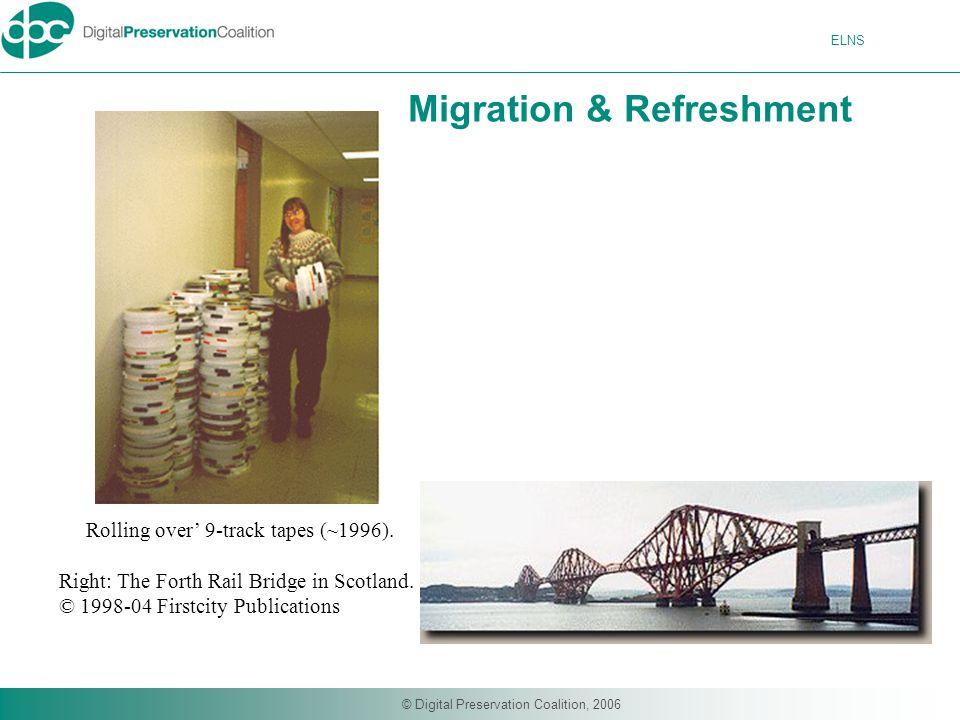 ELNS © Digital Preservation Coalition, 2006 Migration & Refreshment Rolling over' 9-track tapes (~1996).
