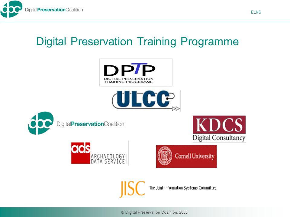 ELNS © Digital Preservation Coalition, 2006 Digital Preservation Training Programme