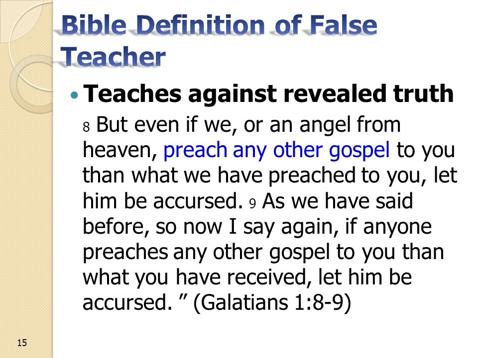 Teaches against revealed truth 8 But even if we, or an angel from heaven, preach any other gospel to you than what we have preached to you, let him be accursed.