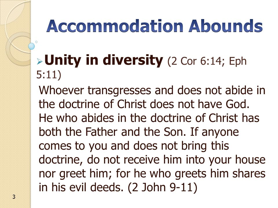  Unity in diversity (2 Cor 6:14; Eph 5:11) Whoever transgresses and does not abide in the doctrine of Christ does not have God.