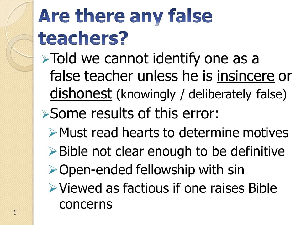  A prominent view among brethren: A false teacher is surely one whose dishonest motives and/or ignorance distinguish him from the sincere brother who has reached an erroneous conclusion. Ed Harrell, Homer Hailey: False Teacher? Christianity Magazine, Nov 1988, p.