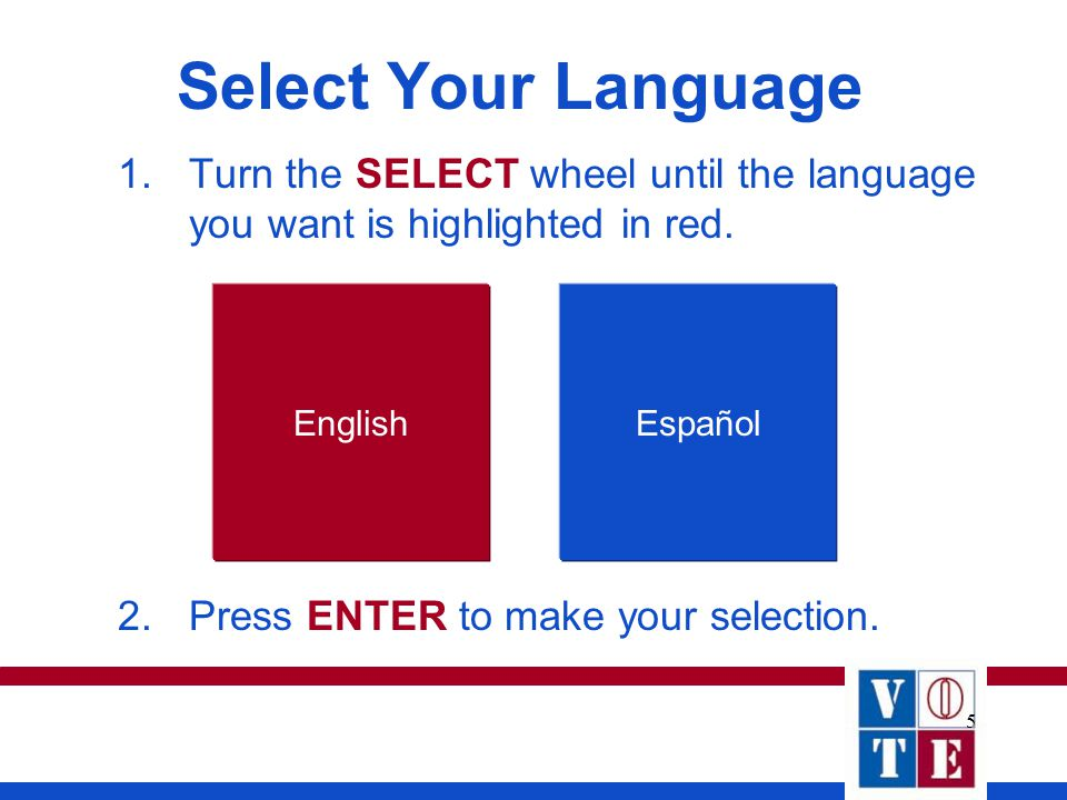 5 Select Your Language 1.Turn the SELECT wheel until the language you want is highlighted in red.