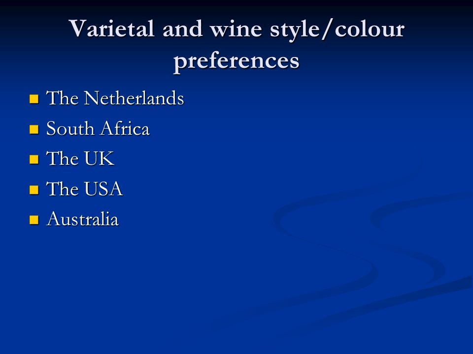 Varietal and wine style/colour preferences The Netherlands The Netherlands South Africa South Africa The UK The UK The USA The USA Australia Australia