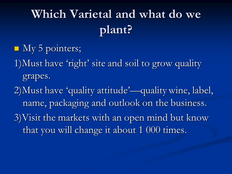 Which Varietal and what do we plant.