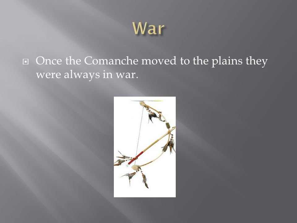  Once the Comanche moved to the plains they were always in war.