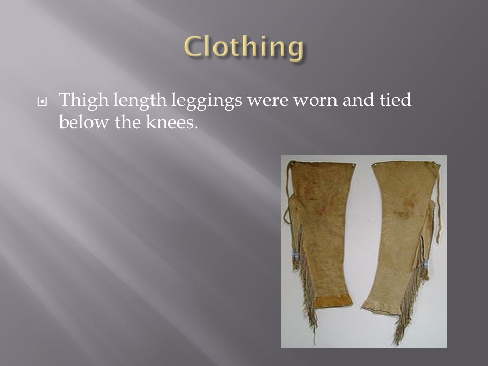  Thigh length leggings were worn and tied below the knees.