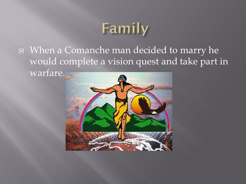  When a Comanche man decided to marry he would complete a vision quest and take part in warfare.