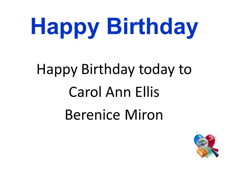 Happy Birthday today to Carol Ann Ellis Berenice Miron Happy Birthday