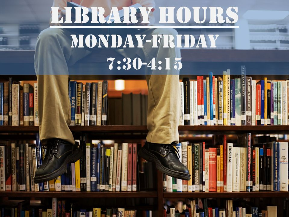 Library Hours Monday-Friday 7:30-4:15