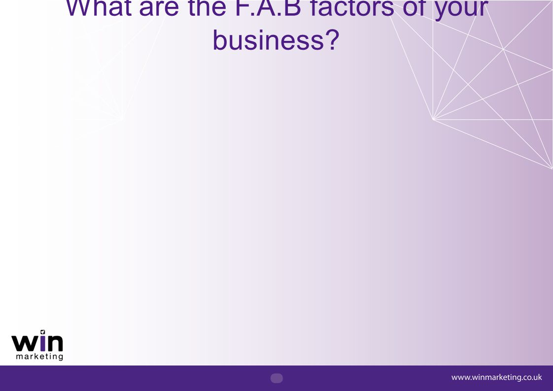 What are the F.A.B factors of your business?