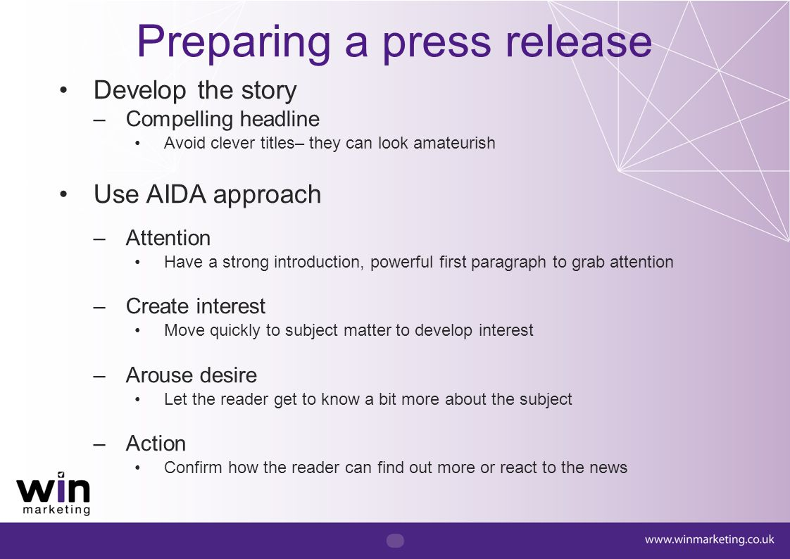 Develop the story –Compelling headline Avoid clever titles– they can look amateurish Use AIDA approach –Attention Have a strong introduction, powerful