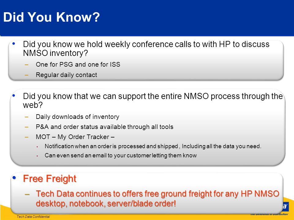 Tech Data Confidential Did You Know? Did you know we hold weekly conference calls to with HP to discuss NMSO inventory? –One for PSG and one for ISS –