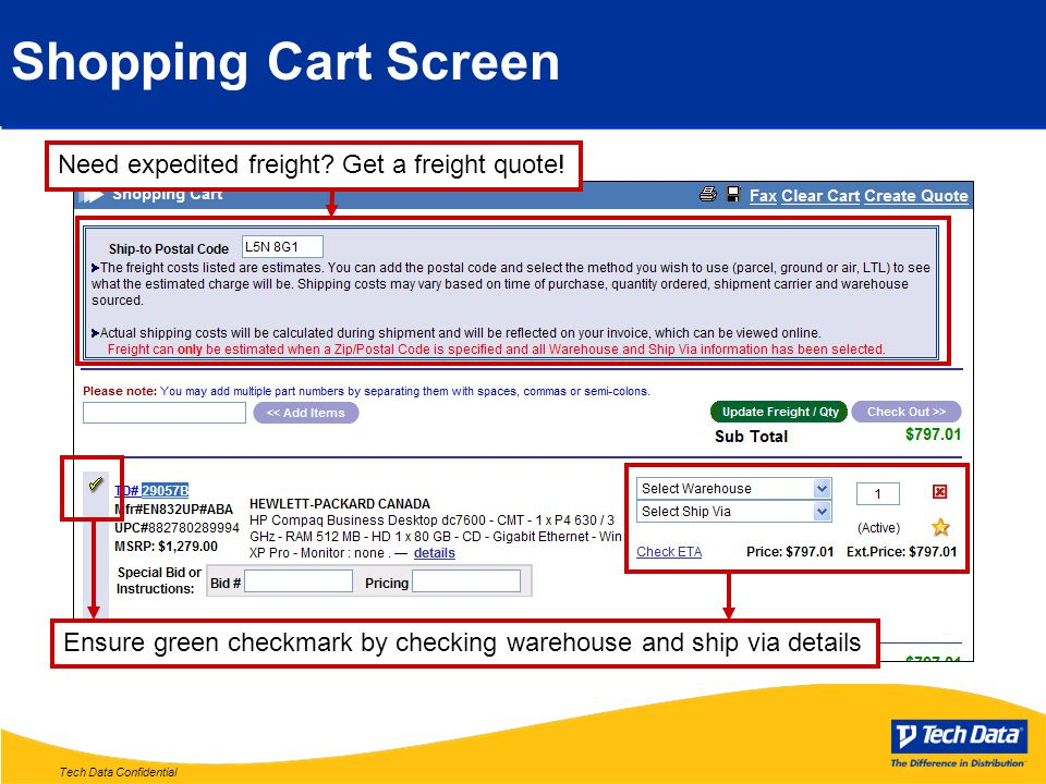 Tech Data Confidential Shopping Cart Screen Ensure green checkmark by checking warehouse and ship via details Need expedited freight? Get a freight qu