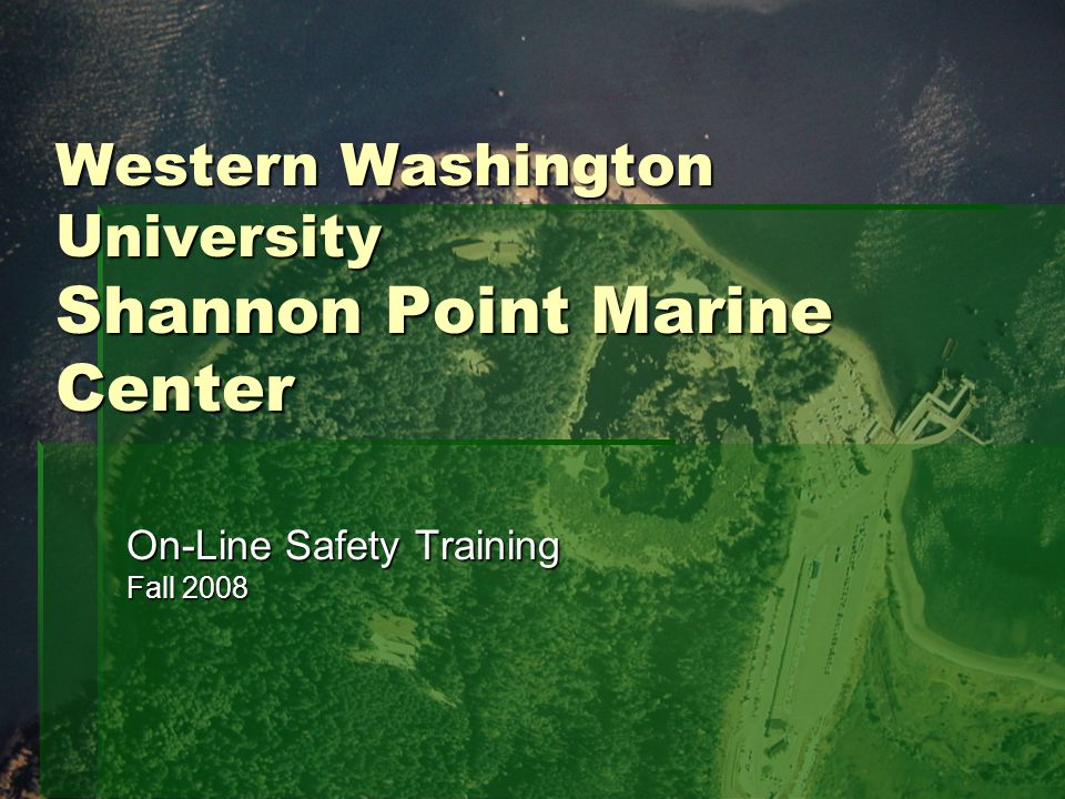 Western Washington University Shannon Point Marine Center On-Line Safety Training Fall 2008