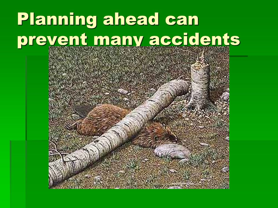 Planning ahead can prevent many accidents