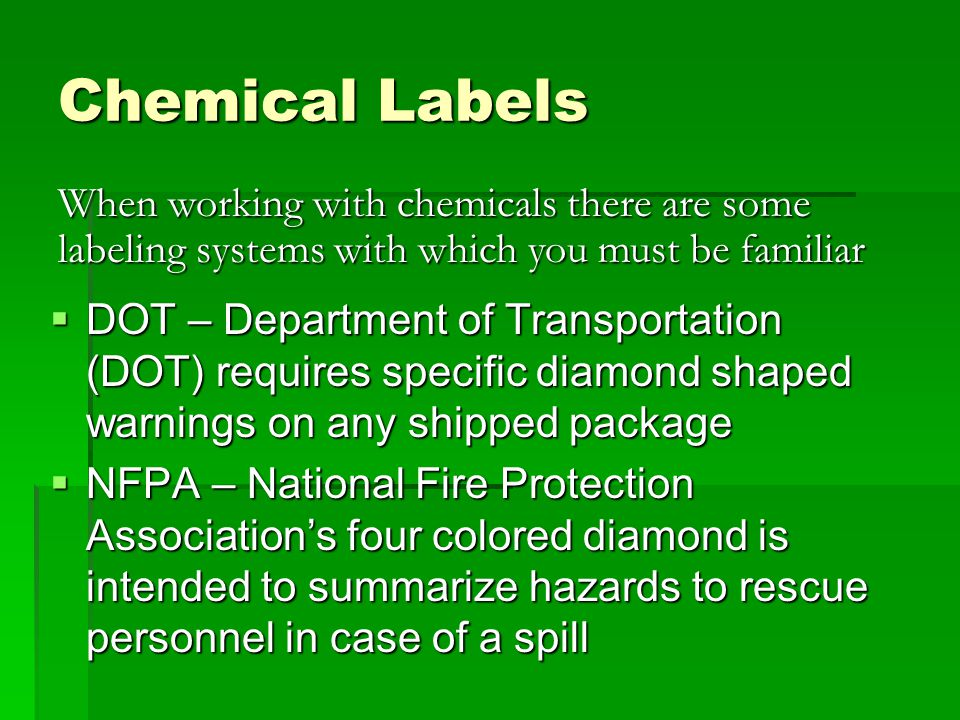 Chemical Labels  DOT – Department of Transportation (DOT) requires specific diamond shaped warnings on any shipped package  NFPA – National Fire Pro