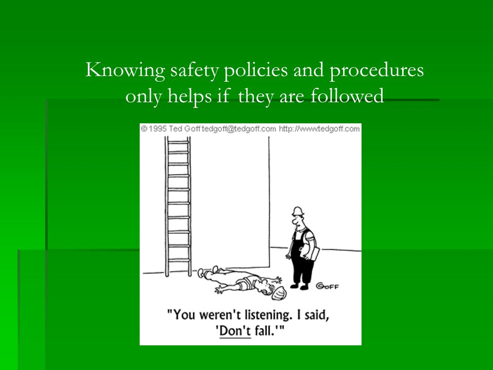 Knowing safety policies and procedures only helps if they are followed