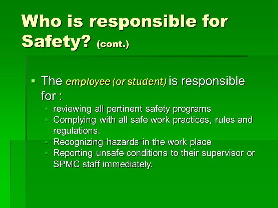  The employee (or student) is responsible for :  reviewing all pertinent safety programs  Complying with all safe work practices, rules and regulat