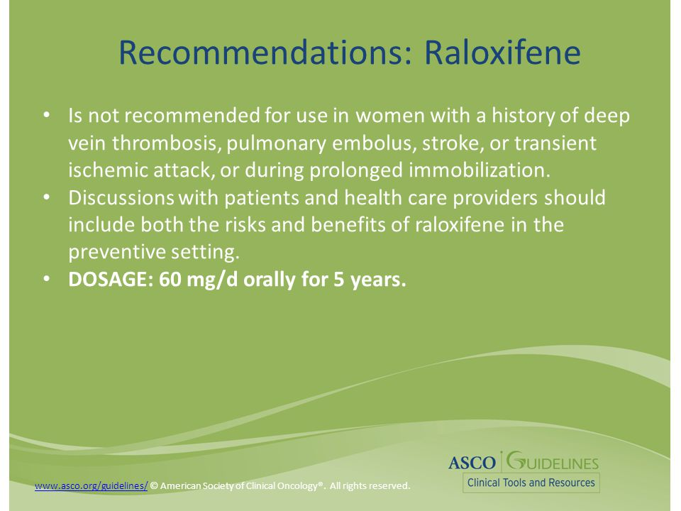 Recommendations: Raloxifene Is not recommended for use in women with a history of deep vein thrombosis, pulmonary embolus, stroke, or transient ischem