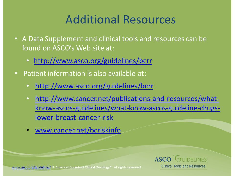 Additional Resources A Data Supplement and clinical tools and resources can be found on ASCO's Web site at: http://www.asco.org/guidelines/bcrr Patien