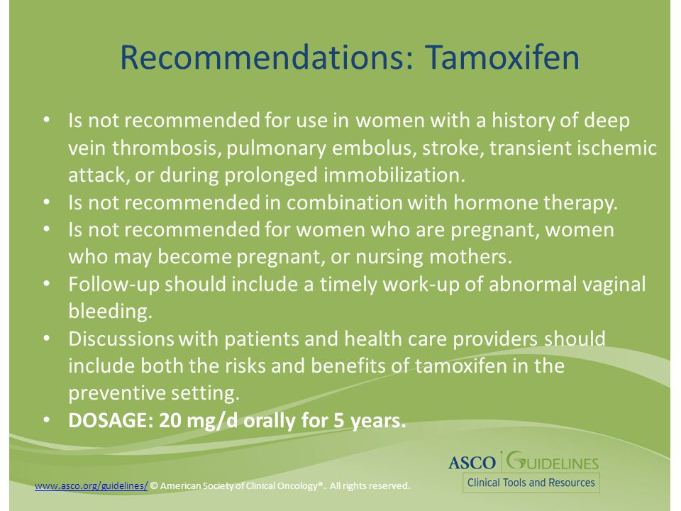 Recommendations: Tamoxifen Is not recommended for use in women with a history of deep vein thrombosis, pulmonary embolus, stroke, transient ischemic a