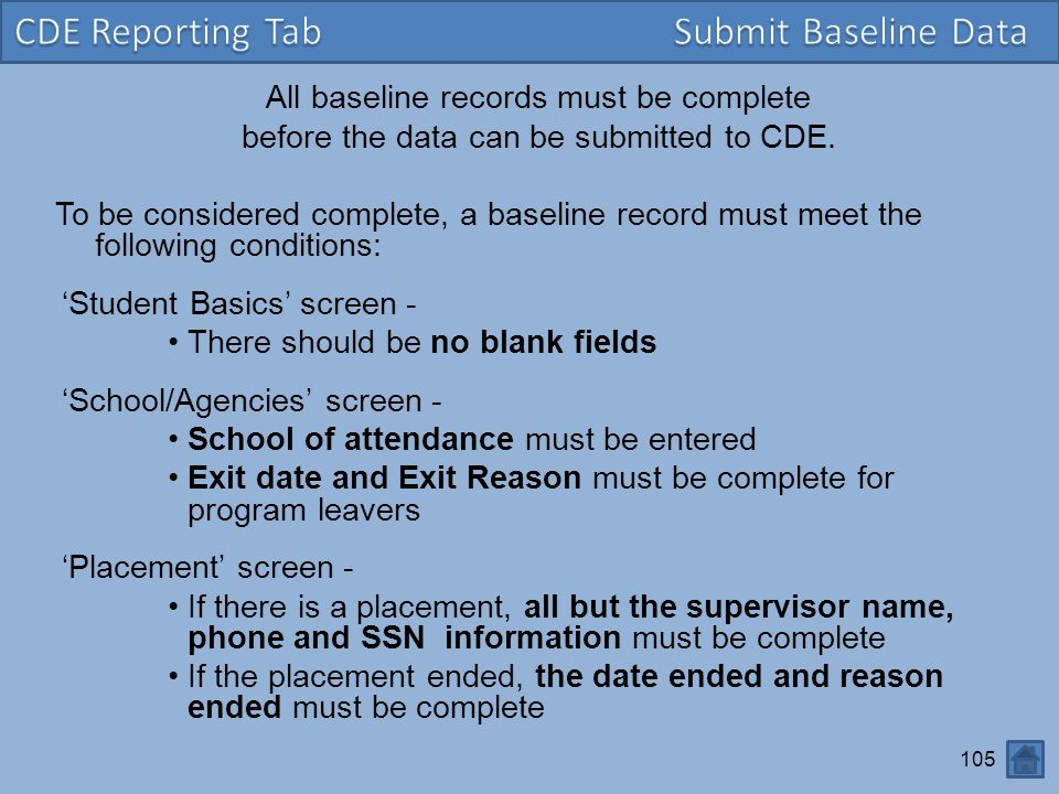 105 All baseline records must be complete before the data can be submitted to CDE. To be considered complete, a baseline record must meet the followin