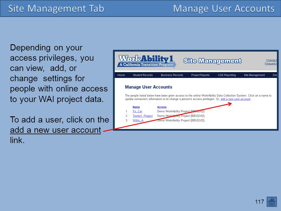 117 Depending on your access privileges, you can view, add, or change settings for people with online access to your WAI project data. To add a user,