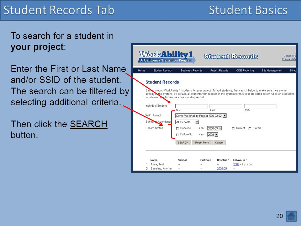 20 To search for a student in your project: Enter the First or Last Name and/or SSID of the student. The search can be filtered by selecting additiona
