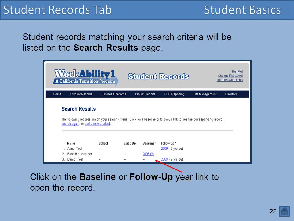 22 Student records matching your search criteria will be listed on the Search Results page. Click on the Baseline or Follow-Up year link to open the r