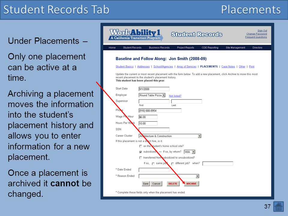 37 Under Placements – Only one placement can be active at a time. Archiving a placement moves the information into the student's placement history and