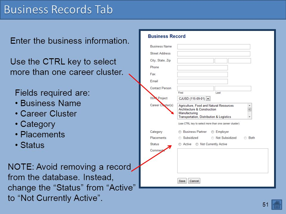 51 Enter the business information. Use the CTRL key to select more than one career cluster. NOTE: Avoid removing a record from the database. Instead,