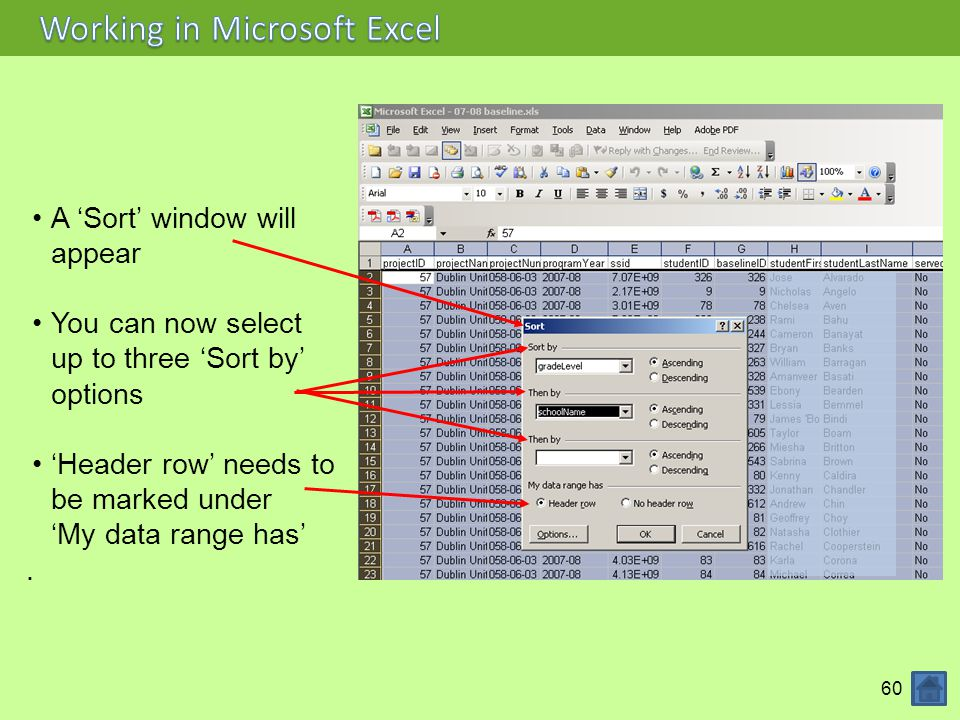 60 A 'Sort' window will appear You can now select up to three 'Sort by' options 'Header row' needs to be marked under 'My data range has'.